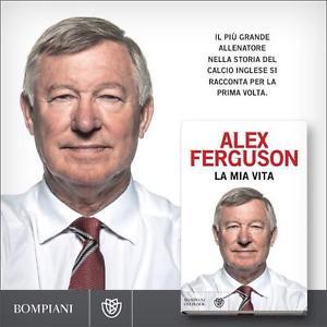 """Sir Alex Ferguson, """"La mia vita"""""""