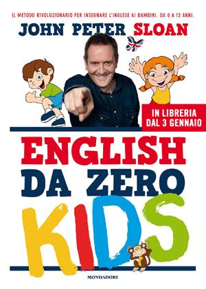 """Con """"ENGLISH DA ZERO KIDS"""" John Peter Sloan rivoluziona il modo di insegnare l'inglese ai più piccoli"""